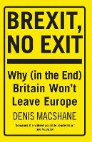 Brexit, No Exit: Why in the End...