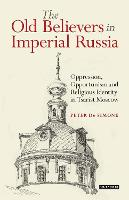 The Old Believers in Imperial Russia:...