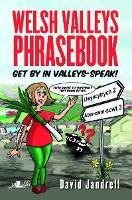 Welsh Valleys Phrasebook - Get by in...