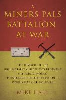 A Miners Pals Battalion at War: The...