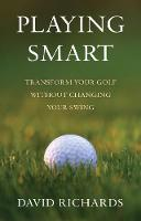 Playing Smart: Transform Your Golf...
