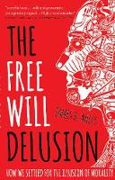 The Free Will Delusion: How We ...