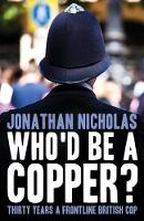 Who'd be a Copper?: Thirty Years a...