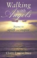 Walking with Angels: Poems to Uplift...