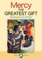 Mercy: The Greatest Gift: Meeting the...