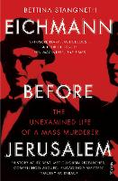 Eichmann Before Jerusalem: The...