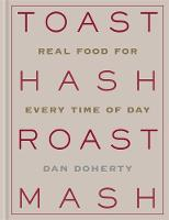 Toast Hash Roast Mash: Real Food for...