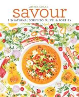 Savour: Over 100 recipes for soups,...