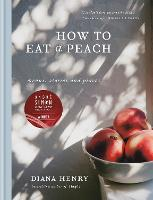 How to eat a peach: Menus, stories ...
