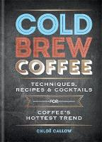 Cold Brew Coffee: Techniques, Recipes...