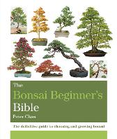 The Bonsai Beginner's Bible: The...