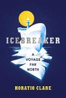 Icebreaker: A Voyage Far North