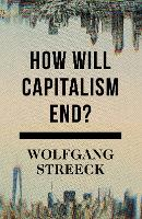 How Will Capitalism End?: Essays on a...