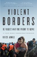 Violent Borders: Refugees and the...