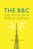 The BBC: Myth of a Public Service