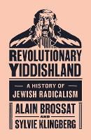 Revolutionary Yiddishland: A History...