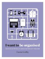 I Want to Be Organized: How to...