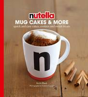 Nutella Mug Cakes and More: Quick and...