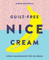 Guilt-Free Nice Cream: Over 70 ...