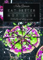 Eat Better Not Less: 100 Healthy and...