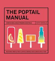 The Poptail Manual: Over 90 Frozen...
