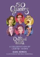 50 Queers Who Changed the World: A...