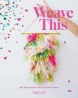 Weave This: Over 30 fun projects for...