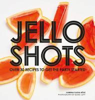 Jello Shots: Over 30 recipes to get...