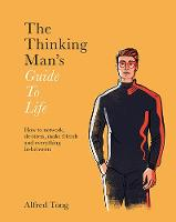 The Thinking Man's Guide to Life: How...