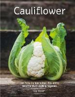 Cauliflower: Over 70 Exciting Ways to...