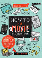 Super Skills: How to Make a Movie in...
