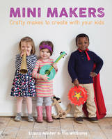 Mini Makers: 23 Crafty Makes to ...