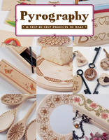 Pyrography: 12 Step-by-Step Projects...