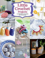 Little Crochet Projects: 12 Projects...