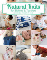 Natural Knits for Babies & Toddlers:...