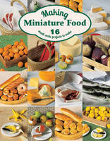 Making Miniature Food: 16 Small-Scale...