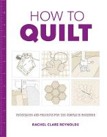 How to Quilt: Techniques and Projects...