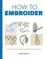 How to Embroider: Techniques and...