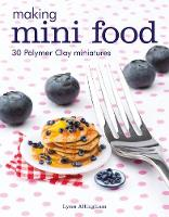 Making Mini Food: 30 Polymer Clay...
