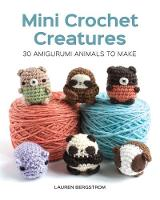 Mini Crochet Creatures: 30 Amigurumi...