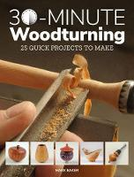 30-Minute Woodturning: 25 Quick...