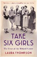 Take Six Girls: The Lives of the...