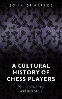 A Cultural History of Chess-Players:...