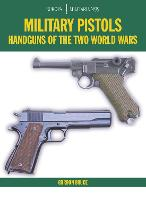 Military Pistols: Handguns of the Two...
