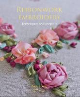 Ribbonwork Embroidery: Techniques and...