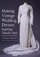 Making Vintage Wedding Dresses:...