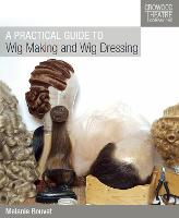 A Practical Guide to Wig Making and...