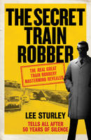 The Secret Train Robber: My Life with...