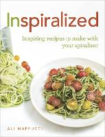 Inspiralized: Inspiring Recipes to...