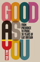 Good As You: From Prejudice to Pride ...